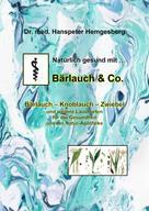 Dr. Hanspeter Hemgesberg: Natürlich gesund mit Bärlauch & Co.