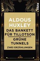 Aldous Huxley: Das Bankett für Tillotson / Grüne Tunnels