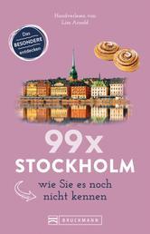 Bruckmann Reiseführer: 99 x Stockholm wie Sie es noch nicht kennen - 99x Kultur, Natur, Essen und Hotspots abseits der bekannten Highlights