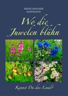 Heinz-Joachim Hartmann: Wo die Juwelen blühn