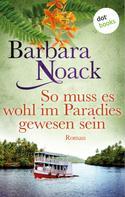 Barbara Noack: So muss es wohl im Paradies gewesen sein ★★★