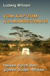 Vom Kap zum Kilimandscharo - Reisen durch den großen Süden Afrikas