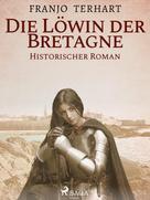 Franjo Terhart: Löwin der Bretagne - Historischer Roman