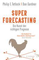 Philip E. Tetlock: Superforecasting – Die Kunst der richtigen Prognose ★★★★★