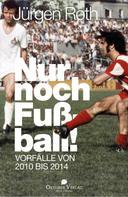 Jürgen Roth: Nur noch Fußball!