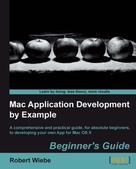 Robert Wiebe: Mac Application Development by Example Beginner's Guide