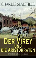 Charles Sealsfield: Der Virey und die Aristokraten (Historischer Roman)
