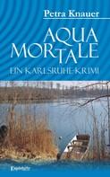 Petra Knauer: Aqua Mortale. Ein Karlsruhe-Krimi ★