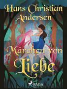 Hans Christian Andersen: Märchen von Liebe