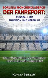 Borussia Mönchengladbach – Die Fohlenelf – Von Tradition und Herzblut für den Fußball - Fakten, Mythen Wissen und Meilensteine - Jetzt für jeden offen ausgeplaudert
