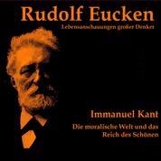 Immanuel Kant: Die moralische Welt und das Reich des Schönen