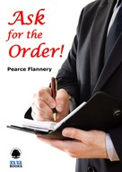 Pearce Flannery: Ask for the Order!