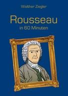 Walther Ziegler: Rousseau in 60 Minuten ★★★★★