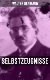 Walter Benjamin: Selbstzeugnisse - Curriculum Vitae, Reisetagebücher, Aufzeichnungen, Protokolle zu Drogenversuchen