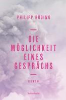 Philipp Röding: Die Möglichkeit eines Gesprächs ★★