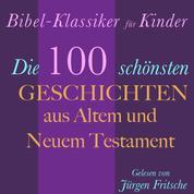Bibel-Klassiker für Kinder - Die 100 schönsten Geschichten aus Altem und Neuem Testament