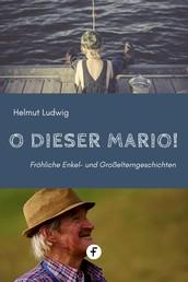 O dieser Mario! - Fröhliche Enkel- und Großelterngeschichten
