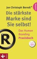brandamazing: GmbH: Die stärkste Marke sind Sie selbst! – Das Human Branding Praxisbuch ★