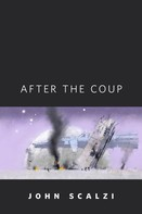 John Scalzi: After the Coup