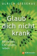 Ulrich Giesekus: Glaub dich nicht krank ★★