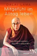 Dalai Lama: Mitgefühl im Alltag leben