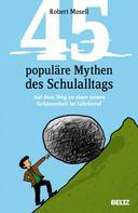 Robert Mosell: 45 populäre Mythen des Schulalltags ★