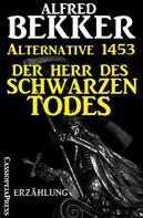 Alfred Bekker: Alternative 1453: Der Herr des Schwarzen Todes