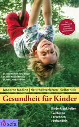 Gesundheit für Kinder: Kinderkrankheiten verhüten, erkennen, behandeln - Moderne Medizin - Naturheilverfahren - Selbsthilfe - Aktualisierte und überarbeitete Neuauflage