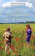 Anni Lechner: Die Waisenkinder von Achenbruck ★★★★★
