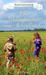 Die Waisenkinder von Achenbruck - ... und zwei weitere spannende Romane