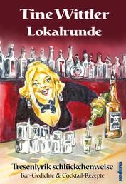 Lokalrunde - Tresenlyrik schlückchenweise – Bar-Gedichte & Cocktail-Rezepte