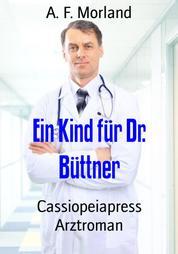 Ein Kind für Dr. Büttner - Cassiopeiapress Arztroman