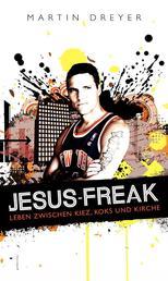 Jesus-Freak - Leben zwischen Kiez, Koks und Kirche