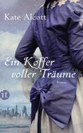 Kate Alcott: Ein Koffer voller Träume