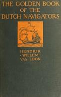 Hendrik Willem Van Loon: The Golden Book of the Dutch Navigators