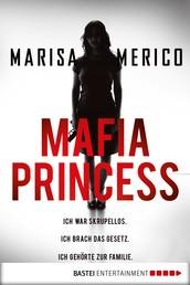 Mafia Princess - Ich war skrupellos. Ich brach das Gesetz. Ich gehörte zur Familie.