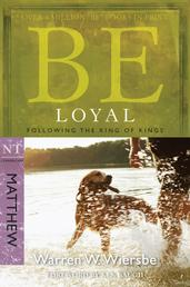 Be Loyal (Matthew) - Following the King of Kings