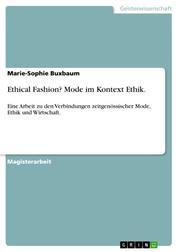 Ethical Fashion? Mode im Kontext Ethik. - Eine Arbeit zu den Verbindungen zeitgenössischer Mode, Ethik und Wirtschaft.