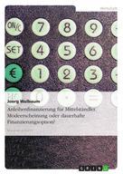 Joerg Walbaum: Anleihenfinanzierung für Mittelständler. Modeerscheinung oder dauerhafte Finanzierungsoption?