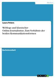 Weblogs und klassischer Online-Journalismus. Zum Verhältnis der beiden Kommunikationsformen