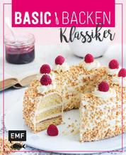 Basic Backen - Klassiker - Grundlagen & Rezepte für die beliebtesten Kuchen, Torten und Co.