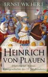 Heinrich von Plauen (Historischer Roman - Rittergeschichte des 15. Jahrhunderts) - Eine Geschichte aus dem deutschen Osten