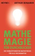 Arthur Benjamin: Mathe-Magie für Durchblicker ★★★★