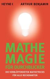 Mathe-Magie für Durchblicker - Die verblüffendsten Mathetricks für alle Rechenarten