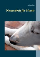 A. Ketschau: Nasenarbeit für Hunde ★★