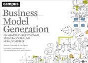 Business Model Generation - Ein Handbuch für Visionäre, Spielveränderer und Herausforderer