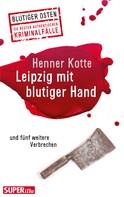 Henner Kotte: Leipzig mit blutiger Hand ★★