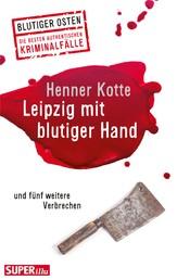 Leipzig mit blutiger Hand - und fünf weitere Verbrechen