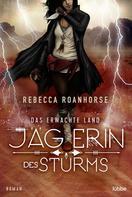 Rebecca Roanhorse: Das erwachte Land - Jägerin des Sturms