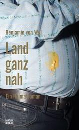 Land ganz nah - Ein Heimatroman